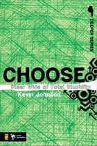 Choose: Steer Wide of Total Stupidity by Kevin Johnson