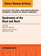 Syndromes of the Head and Neck, An Issue of Atlas of the Oral & Maxillofacial Surgery Clinics, E-Book by Dean M. DeLuke, DDS, MBA