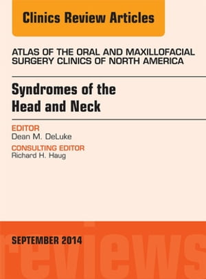 Syndromes of the Head and Neck,  An Issue of Atlas of the Oral & Maxillofacial Surgery Clinics,