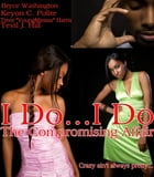 I Do...I Do: The Compromising Affair: Crazy Ain't Always Ugly... by Team KingDominion