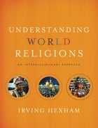Understanding World Religions: An Interdisciplinary Approach by Irving Hexham