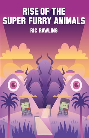 Rise of The Super Furry Animals by Ric Rawlins