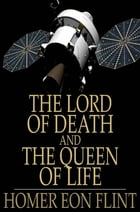 The Lord of Death and The Queen of Life by Homer Eon Flint