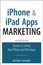 iPhone and iPad Apps Marketing: Secrets to Selling Your iPhone and iPad Apps by Jeffrey Hughes
