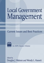 Local Government Management: Current Issues and Best Practices: Current Issues and Best Practices