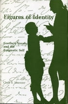Figures of Identity: Goethe's Novels and the Enigmatic Self by Clark  S. Muenzer