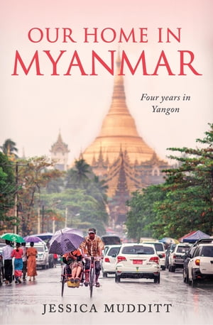 Our Home in Myanmar: Four years in Yangon