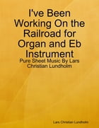 I've Been Working On the Railroad for Organ and Eb Instrument - Pure Sheet Music By Lars Christian Lundholm by Lars Christian Lundholm