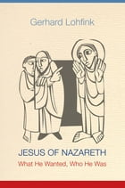 Jesus of Nazareth: What He Wanted, Who He Was by Gerhard Lohfink
