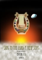 Sing To The Lord A New Song: Book 11 by Doug Vermeulen