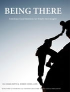 Being There: Sometimes Good Intentions Are Simply Not Enough by Dr. Derek Smyth, Ph.D.
