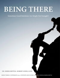 Being There: Sometimes Good Intentions Are Simply Not Enough