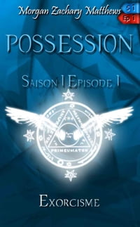 Possession Saison 1 Episode 1 Exorcisme