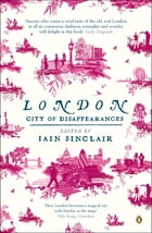 London: City of Disappearances by Iain Sinclair