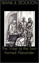 The Vizier of the Two-horned Alexander by Frank R. Stockton