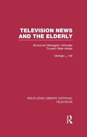 Television News and the Elderly Broadcast Managers' Attitudes Toward Older Adults