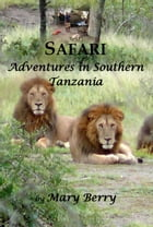 Safari Adventures in Southern Tanzania: 2009 - 2012 by Mary Berry