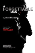 A Forgettable Man: A Psychological and Political Thriller by Robert Golden