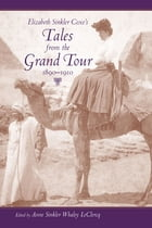 Elizabeth Sinkler Coxe's Tales from the Grand Tour, 1890-1910 by Anne Sinkler Whaley LeClercq