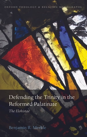 Defending the Trinity in the Reformed Palatinate The Elohistae