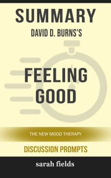 Summary of Feeling Good: The New Mood Therapy David D. Burns (Discussion Prompts)