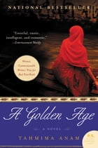 A Golden Age: A Novel by Tahmima Anam