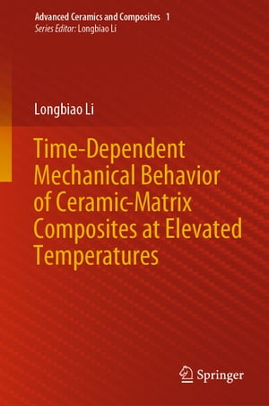Time-Dependent Mechanical Behavior of Ceramic-Matrix Composites at Elevated Temperatures by Longbiao Li