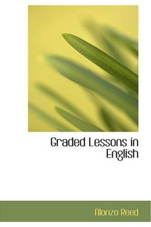 Graded Lessons In English by Alonzo Reed And Brainerd Kellogg
