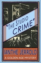 The Studio Crime: A Golden Age Mystery by Ianthe Jerrold