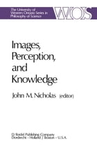 Images, Perception, and Knowledge: Papers Deriving from and Related to the Philosophy of Science Workshop at Ontario, Canada, May 1974 by J.M. Nicholas