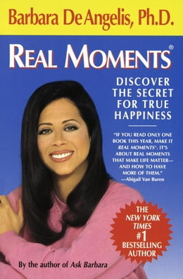 Book Real Moments: Discover the Secret for True Happiness by Barbara De Angelis