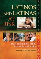 Latinos and Latinas at Risk: Issues in Education, Health, Community, and Justice [2 volumes] by Gabriel Gutiérrez