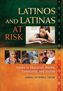 Book Latinos and Latinas at Risk: Issues in Education, Health, Community, and Justice [2 volumes] by Gabriel Gutiérrez
