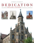 Dedication: The Work of William P. Ginther Ecclesiastical Architect by Anthony J. Valleriano