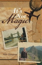 It's Not Magic: A Guide To A Better Life.