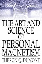 The Art And Science Of Personal Magnetism by Theron Q. Dumont
