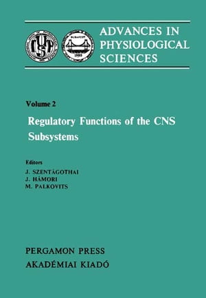 Regulatory Functions of the CNS Subsystems Proceedings of the 28th International Congress of Physiological Sciences,  Budapest,  1980