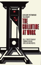 THE GUILLOTINE AT WORK Vol. 2: Twenty Years of Terror in Russia (Data and Documents) by Gregory Petrovitch Maximoff
