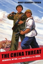 The China Threat: Memories, Myths, and Realities in the 1950s by Nancy Bernkopf Tucker
