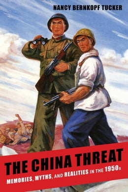 Book The China Threat: Memories, Myths, and Realities in the 1950s by Nancy Bernkopf Tucker