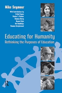 Educating for Humanity: Rethinking the Purposes of Education