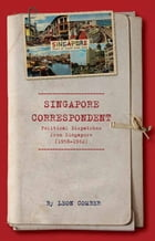 Singapore Correspondent: Political Dispatches from Singapore by Dr Leon Combo