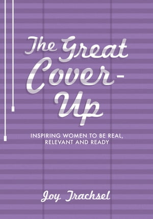 The Great Cover-Up: Inspiring Women to Be Real, Relevant and Ready