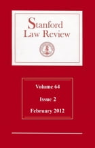 Stanford Law Review: Volume 64, Issue 2 - February 2012 by Stanford Law Review