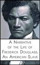 A Narrative of the Life of Frederick Douglass, An American Slave by Frederick Douglass