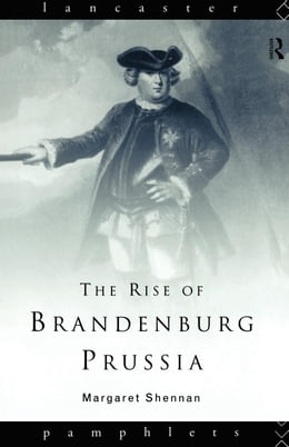 Book The Rise of Brandenburg-Prussia, 1618-1740 by Shennan, Margaret