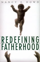 Redefining Fatherhood by Nancy E. Dowd
