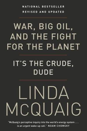 War, Big Oil and the Fight for the Planet: It's the Crude, Dude by Linda McQuaig