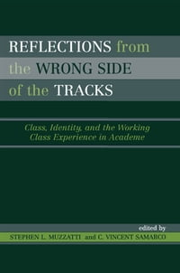 Reflections From the Wrong Side of the Tracks: Class, Identity, and the Working Class Experience in…