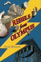 Rebels from Olympus by Sandy Milczarek